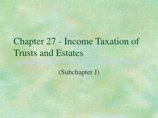 Chapter 27 - Income Taxation of Trusts and Estates