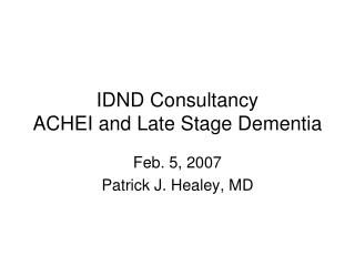 IDND Consultancy ACHEI and Late Stage Dementia