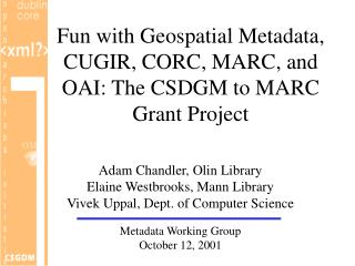 Fun with Geospatial Metadata, CUGIR, CORC, MARC, and OAI: The CSDGM to MARC Grant Project