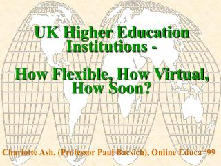 UK Higher Education Institutions -  How Flexible, How Virtual, How Soon?