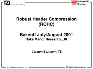 Robust Header Compression (ROHC) Bakeoff July/August 2001 Roke Manor Research, UK