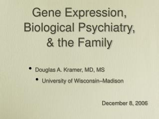 Gene Expression, Biological Psychiatry, & the Family