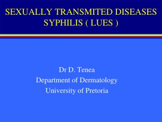 SEXUALLY TRANSMITED DISEASES  SYPHILIS ( LUES )