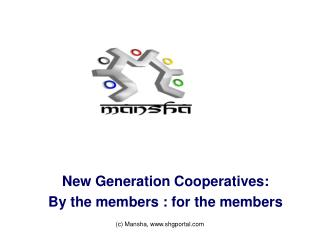 New Generation Cooperatives: By the members : for the members