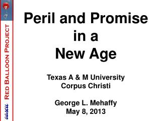 Peril and Promise  in a  New Age Texas A & M University Corpus Christi George L. Mehaffy