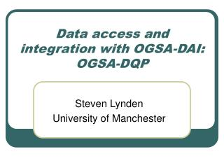 Data access and integration with OGSA-DAI: OGSA-DQP
