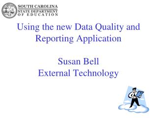 Using the new Data Quality and Reporting Application Susan Bell External Technology