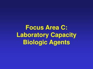 Focus Area C:  Laboratory Capacity Biologic Agents