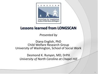 Lessons learned from LONGSCAN Presented by Diana English, PhD