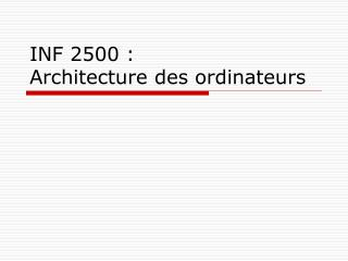 INF 2500 :  Architecture des ordinateurs