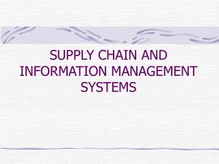 SUPPLY CHAIN AND INFORMATION MANAGEMENT SYSTEMS