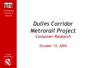Dulles Corridor Metrorail Project Consumer Research October 15, 2004