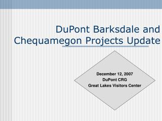 DuPont Barksdale and Chequamegon Projects Update