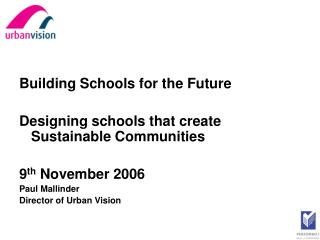 Building Schools for the Future Designing schools that create Sustainable Communities