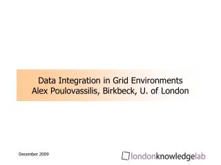 Data Integration in Grid Environments  Alex Poulovassilis, Birkbeck, U. of London