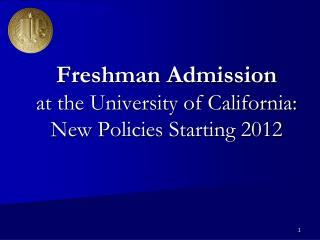 Freshman Admission at the University of California: New Policies Starting 2012