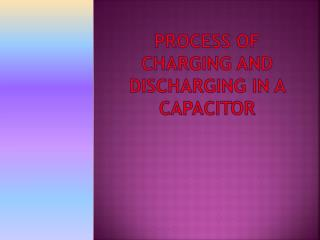 PROCESS OF CHARGING AND DISCHARGING IN A CAPACITOR
