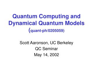 Quantum Computing and Dynamical Quantum Models ( quant-ph/0205059)