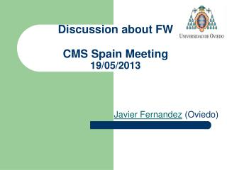 Discussion about FW  CMS Spain Meeting 19/05/2013