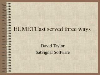 EUMETCast served three ways