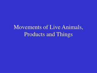 Movements of Live Animals, Products and Things