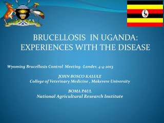 BRUCELLOSIS  IN UGANDA: EXPERIENCES WITH THE DISEASE