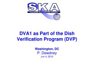 DVA1 as Part of the Dish Verification Program (DVP) Washington, DC P. Dewdney Jun 4, 2010