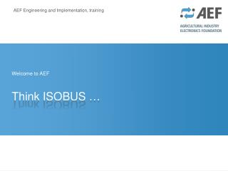 Welcome to AEF Think ISOBUS  …
