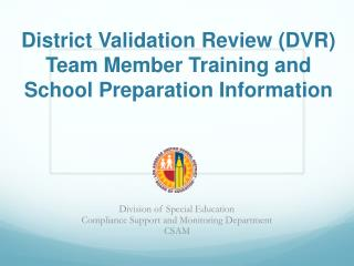 District Validation Review (DVR) Team Member Training and  School Preparation Information