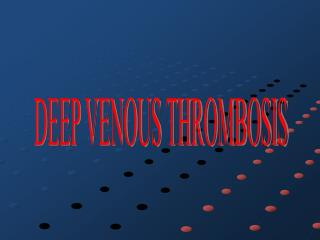 DEEP VENOUS THROMBOSIS