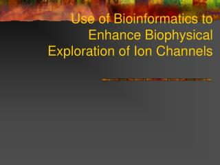 Use of Bioinformatics to Enhance Biophysical Exploration of Ion Channels