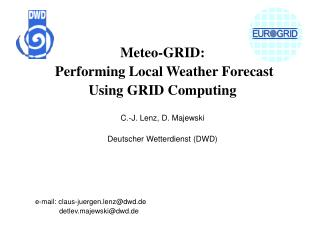 Meteo-GRID:  Performing Local Weather Forecast Using GRID Computing C.-J. Lenz, D. Majewski