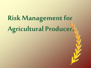 Risk Management for Agricultural Producers