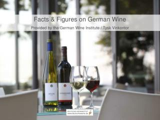 Facts & Figures on German Wine Provided by the German Wine Institute / Tysk Vinkontor
