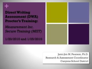 Jami-Jon M. Pearson, Ph.D. Research & Assessment Coordinator Canyons School District
