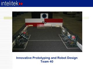 Innovative Prototyping and Robot Design Team 40