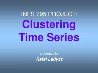 INFS 795 PROJECT: Clustering  Time Series