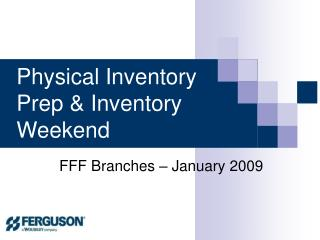 Physical Inventory Prep & Inventory Weekend