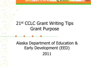 21 st  CCLC Grant Writing Tips Grant Purpose