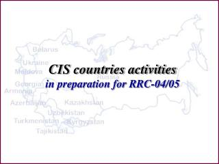 CIS countries activities   in preparation for RRC-04 / 05