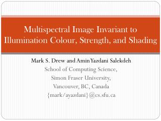 Multispectral Image Invariant to Illumination Colour, Strength, and Shading