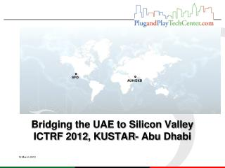 Bridging the UAE to Silicon Valley  ICTRF 2012, KUSTAR- Abu Dhabi