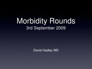 Morbidity Rounds 3rd September 2009
