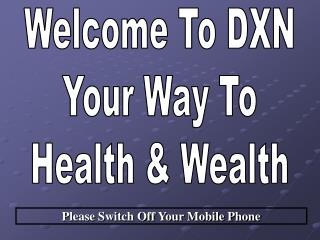 Welcome To DXN Your Way To Health & Wealth