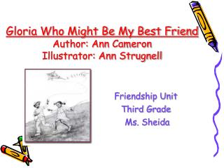 Gloria Who Might Be My Best Friend  Author: Ann Cameron Illustrator: Ann Strugnell