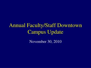 Annual Faculty/Staff Downtown Campus Update