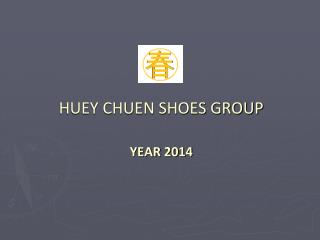 HUEY CHUEN SHOES GROUP