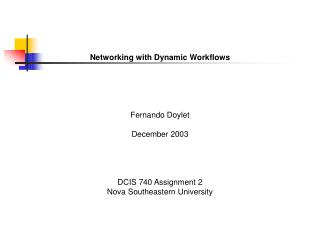 Networking with Dynamic Workflows Fernando Doylet December 2003 DCIS 740 Assignment 2