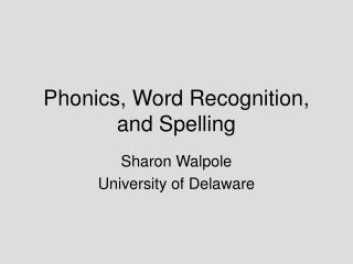 Phonics, Word Recognition, and Spelling