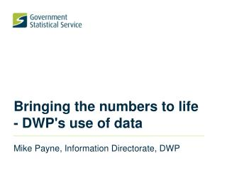 Bringing the numbers to life - DWP's use of data